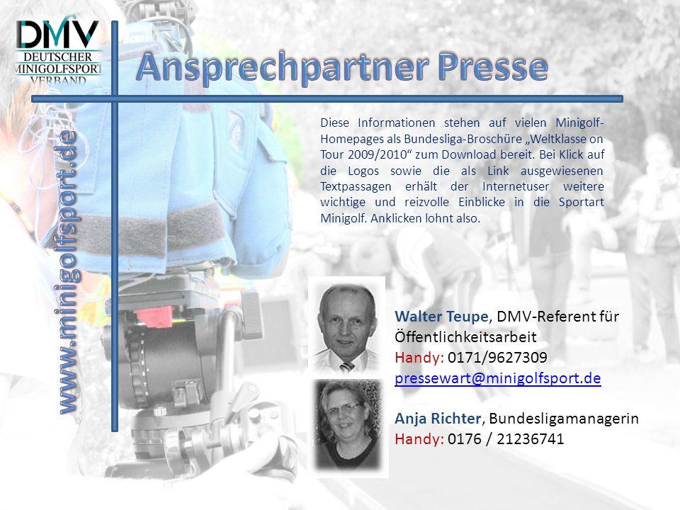 Walter Teupe, DMV-Referent für Öffentlichkeitsarbeit Handy: 0171/9627309 pressewart@minigolfsport.de Anja Richter, Bundesligamanagerin Handy: 0176 / 2