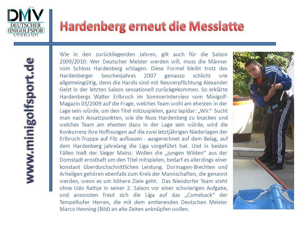 Wie in den zurückliegenden Jahren, gilt auch für die Saison 2009/2010: Wer Deutscher Meister werden will, muss die Männer vom Schloss Hardenberg schla