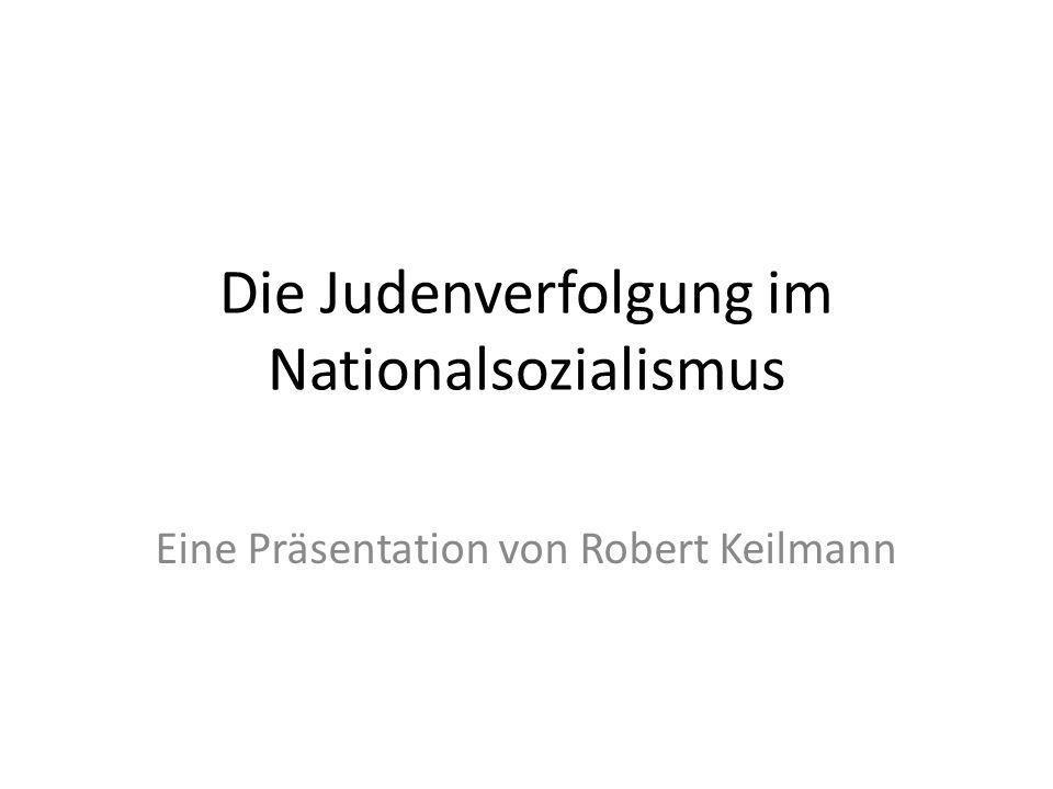 Die Judenverfolgung im Nationalsozialismus Eine Präsentation von Robert Keilmann