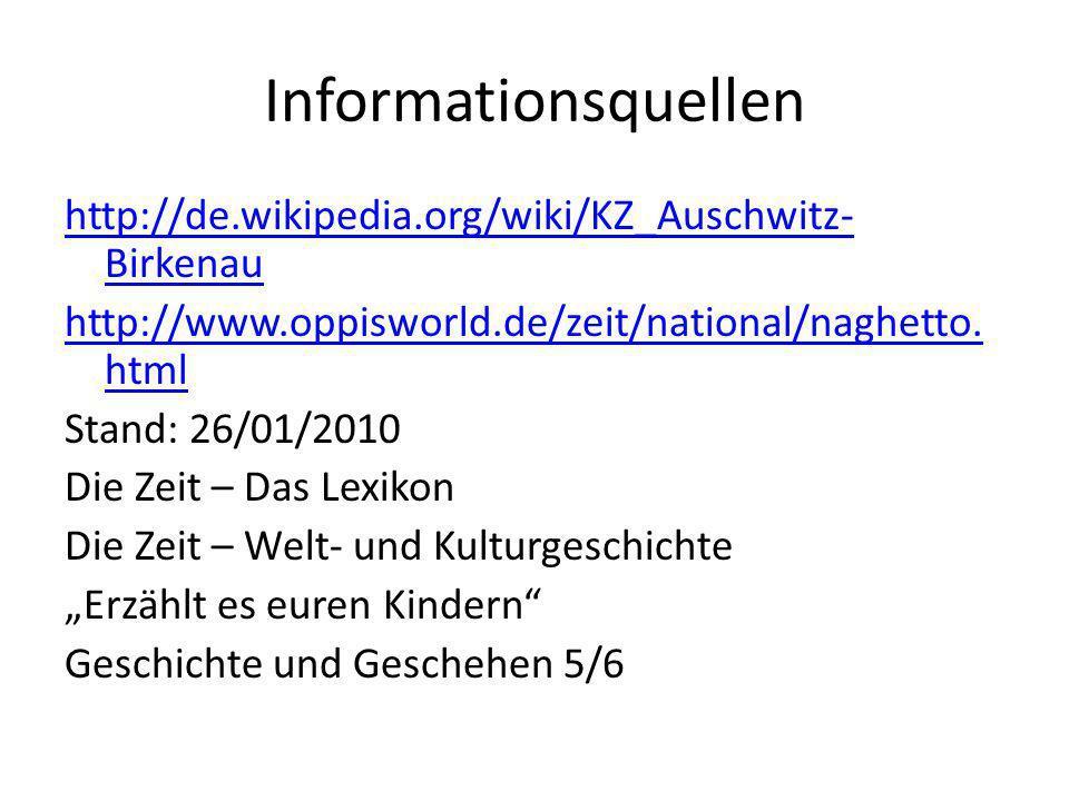 Informationsquellen http://de.wikipedia.org/wiki/KZ_Auschwitz- Birkenau http://www.oppisworld.de/zeit/national/naghetto.