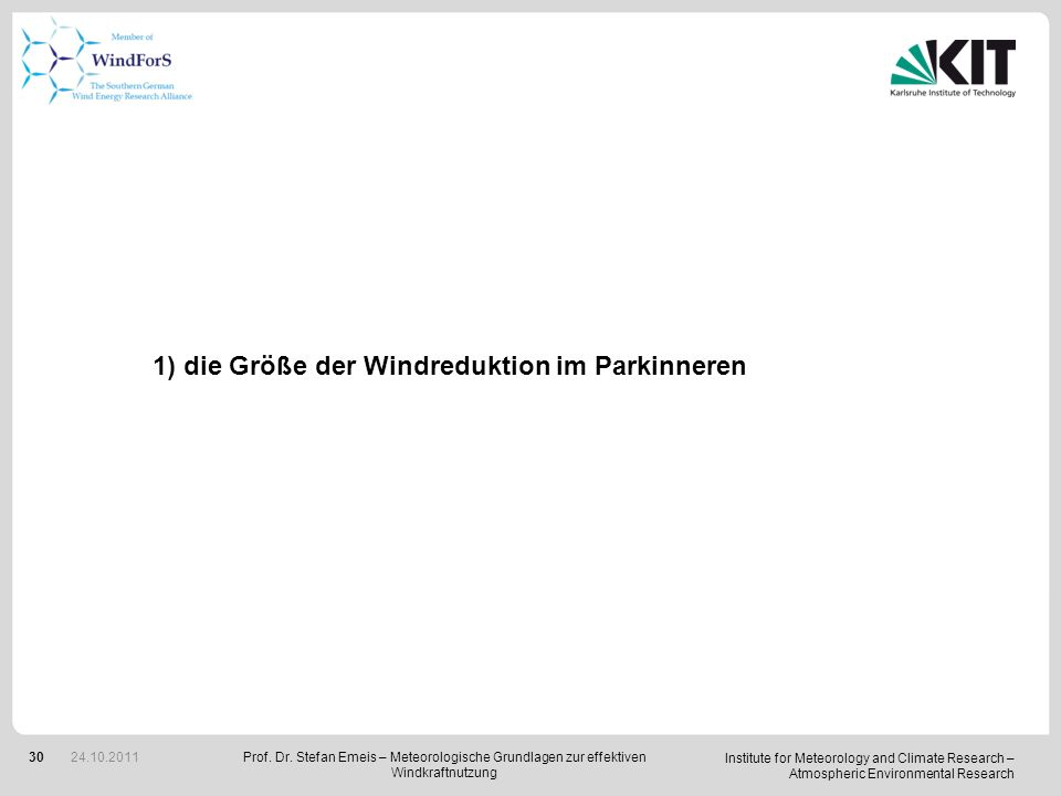 Institute for Meteorology and Climate Research – Atmospheric Environmental Research 30 1) die Größe der Windreduktion im Parkinneren Prof. Dr. Stefan