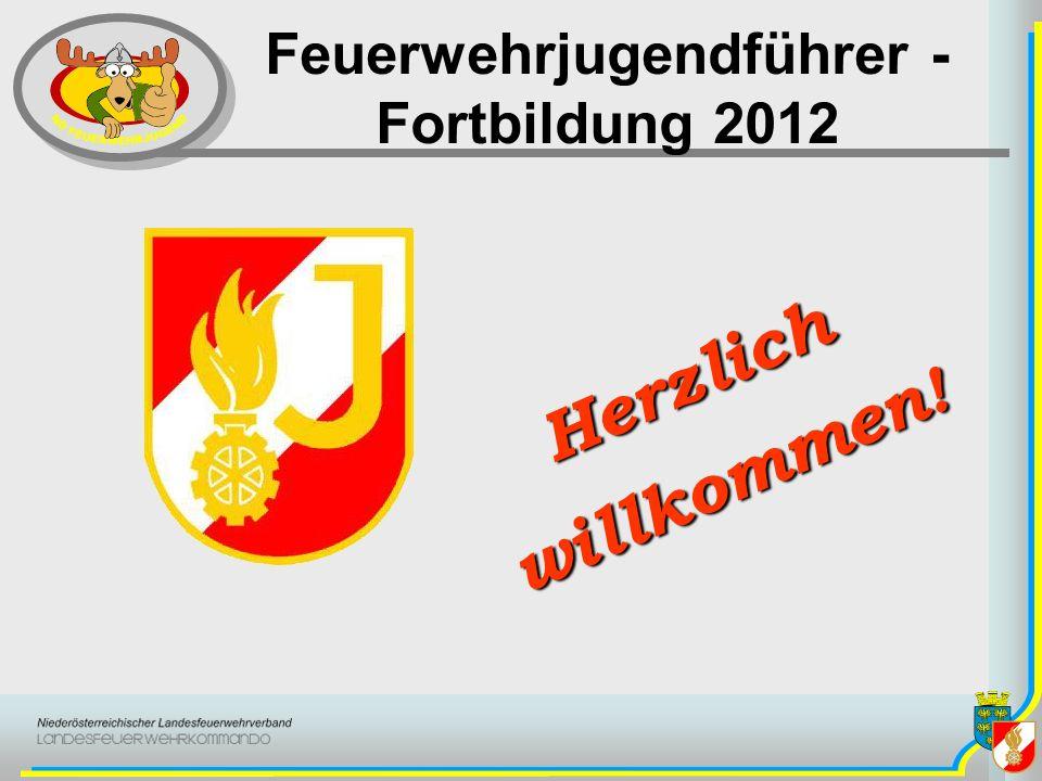 Feuerwehrjugendführer - Fortbildung 2012 Herzlich willkommen !