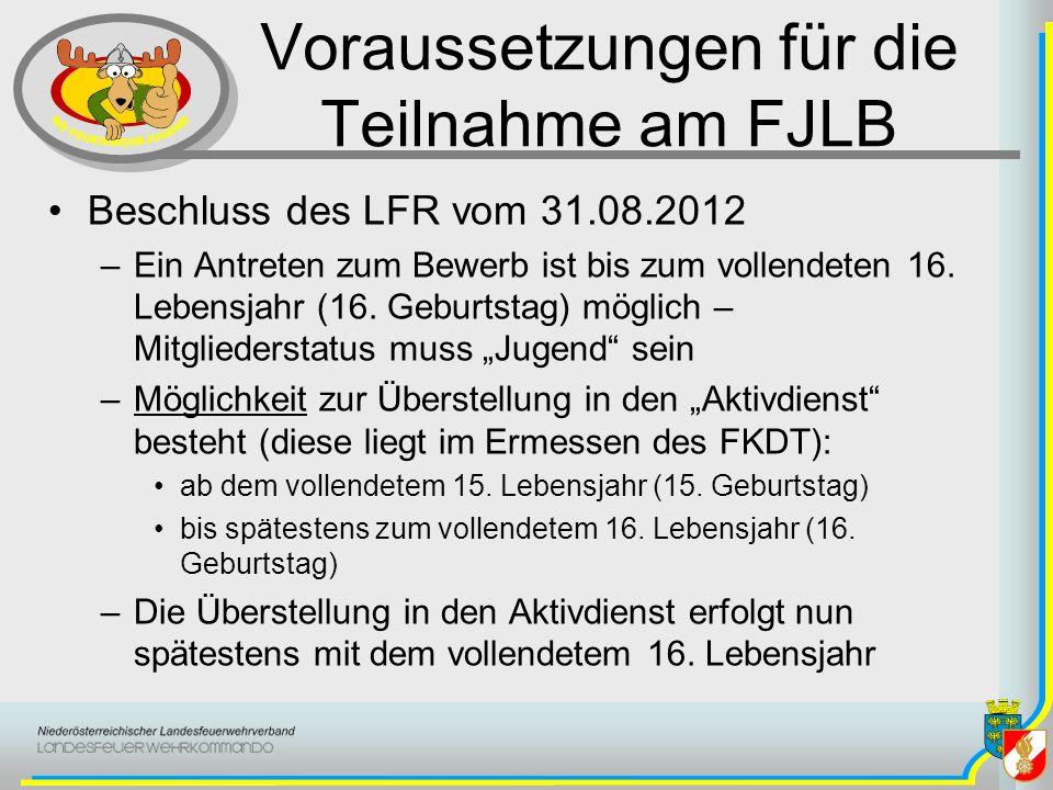Voraussetzungen für die Teilnahme am FJLB Beschluss des LFR vom 31.08.2012 –Ein Antreten zum Bewerb ist bis zum vollendeten 16. Lebensjahr (16. Geburt