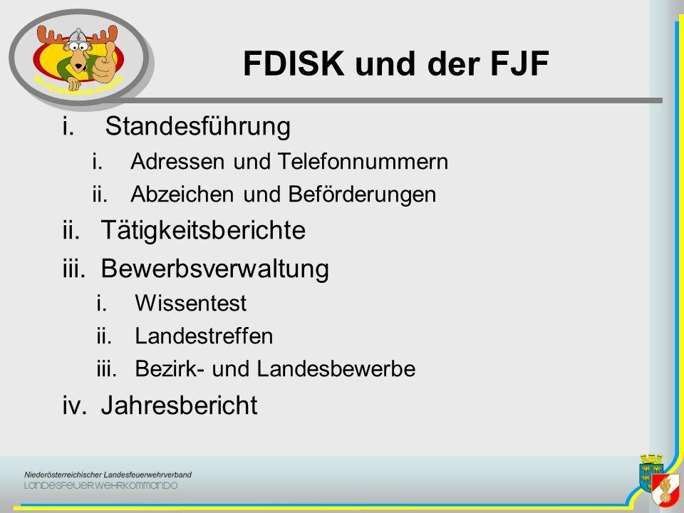 FDISK und der FJF i.Standesführung i.Adressen und Telefonnummern ii.Abzeichen und Beförderungen ii.Tätigkeitsberichte iii.Bewerbsverwaltung i.Wissente