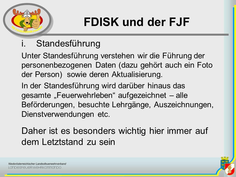 FDISK und der FJF i.Standesführung Unter Standesführung verstehen wir die Führung der personenbezogenen Daten (dazu gehört auch ein Foto der Person) s