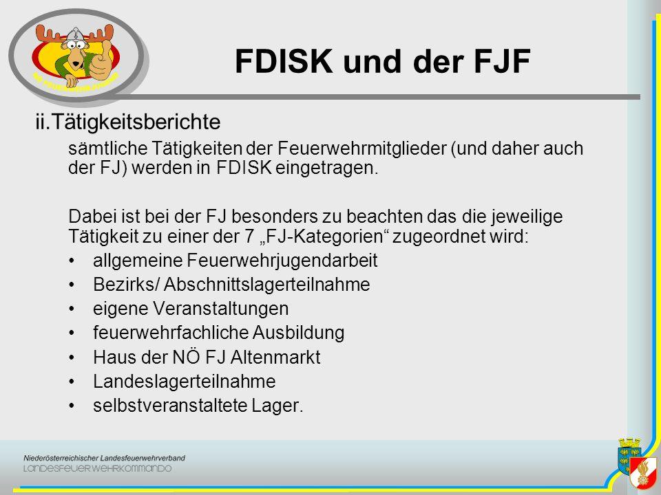 FDISK und der FJF ii.Tätigkeitsberichte sämtliche Tätigkeiten der Feuerwehrmitglieder (und daher auch der FJ) werden in FDISK eingetragen. Dabei ist b
