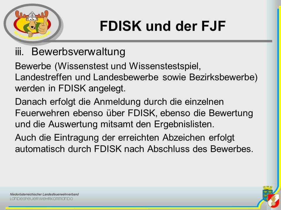 FDISK und der FJF iii. Bewerbsverwaltung Bewerbe (Wissenstest und Wissenstestspiel, Landestreffen und Landesbewerbe sowie Bezirksbewerbe) werden in FD