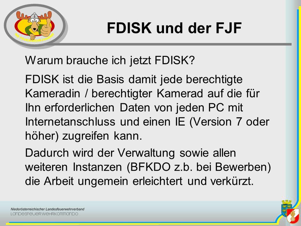 FDISK und der FJF Warum brauche ich jetzt FDISK? Dadurch wird der Verwaltung sowie allen weiteren Instanzen (BFKDO z.b. bei Bewerben) die Arbeit ungem