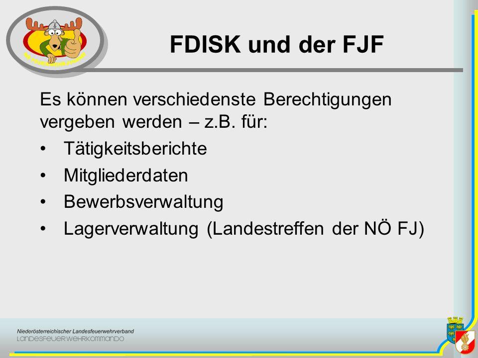 FDISK und der FJF Es können verschiedenste Berechtigungen vergeben werden – z.B. für: Tätigkeitsberichte Mitgliederdaten Bewerbsverwaltung Lagerverwal