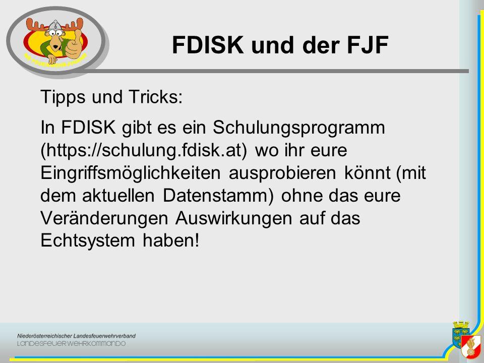 FDISK und der FJF Tipps und Tricks: In FDISK gibt es ein Schulungsprogramm (https://schulung.fdisk.at) wo ihr eure Eingriffsmöglichkeiten ausprobieren