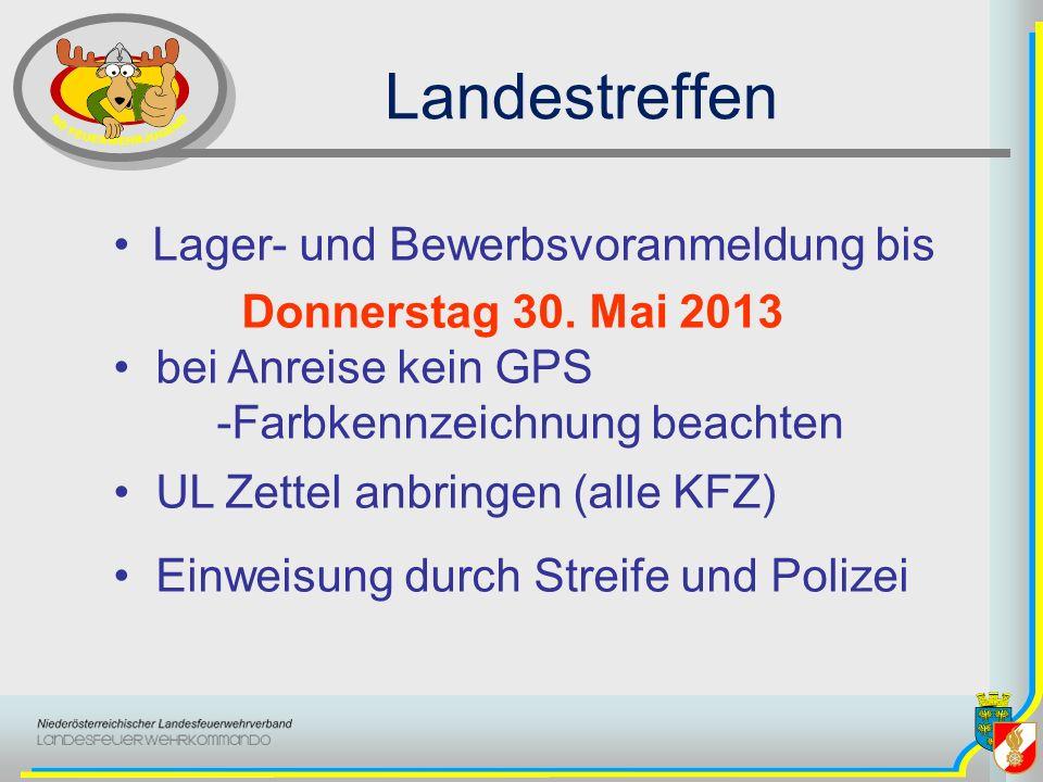 Lager- und Bewerbsvoranmeldung bis Donnerstag 30. Mai 2013 bei Anreise kein GPS -Farbkennzeichnung beachten UL Zettel anbringen (alle KFZ) Einweisung