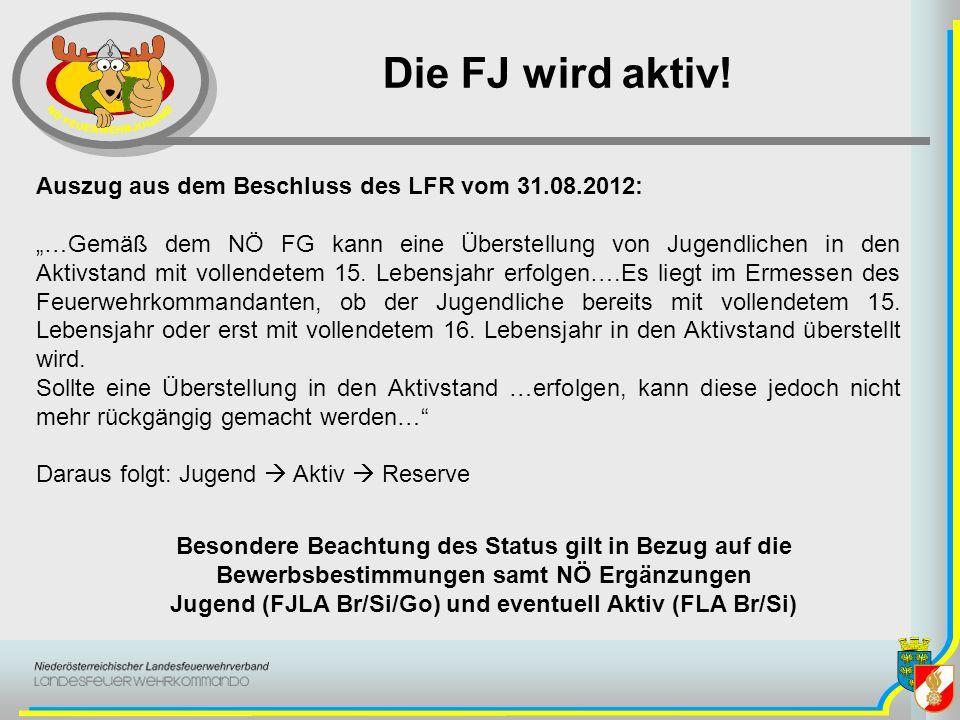 Die FJ wird aktiv! Auszug aus dem Beschluss des LFR vom 31.08.2012: …Gemäß dem NÖ FG kann eine Überstellung von Jugendlichen in den Aktivstand mit vol