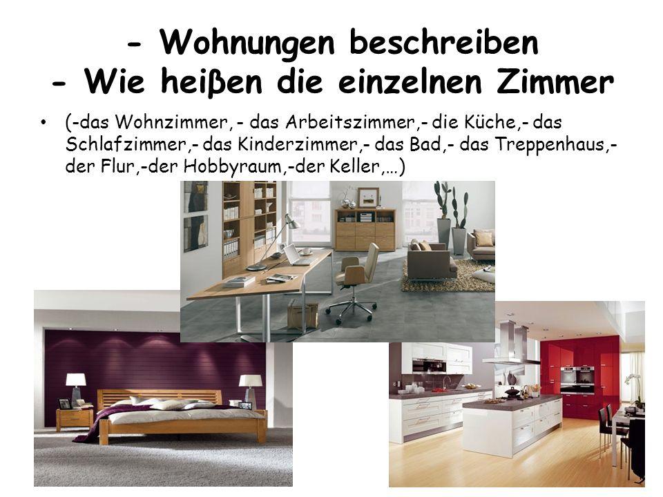 - Wohnungen beschreiben - Wie heiβen die einzelnen Zimmer (-das Wohnzimmer, - das Arbeitszimmer,- die Küche,- das Schlafzimmer,- das Kinderzimmer,- da