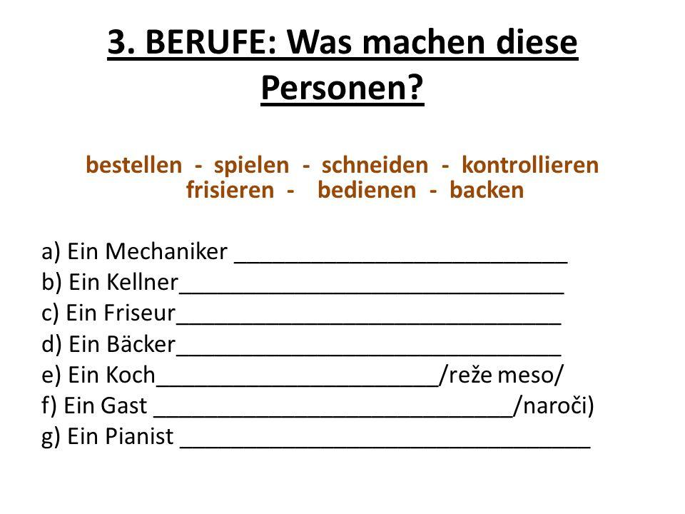 3. BERUFE: Was machen diese Personen? bestellen - spielen - schneiden - kontrollieren frisieren - bedienen - backen a) Ein Mechaniker ________________