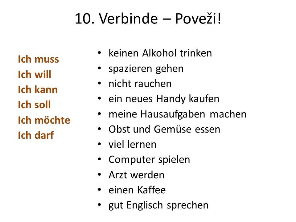 10. Verbinde – Poveži! Ich muss Ich will Ich kann Ich soll Ich möchte Ich darf keinen Alkohol trinken spazieren gehen nicht rauchen ein neues Handy ka