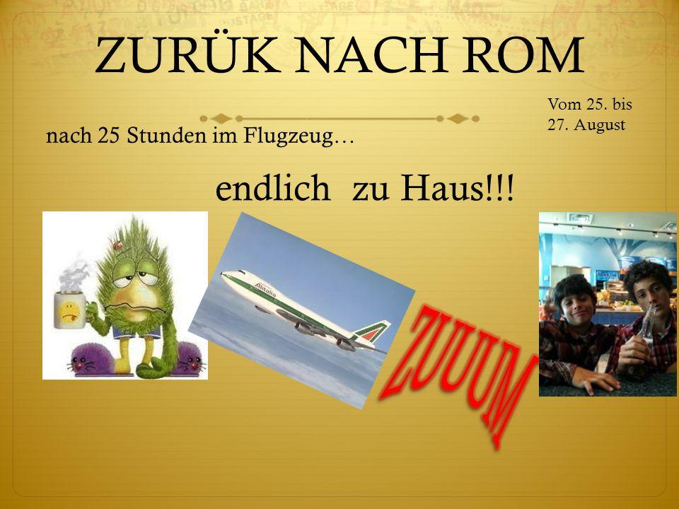 ZURÜK NACH ROM nach 25 Stunden im Flugzeug… Vom 25. bis 27. August endlich zu Haus!!!