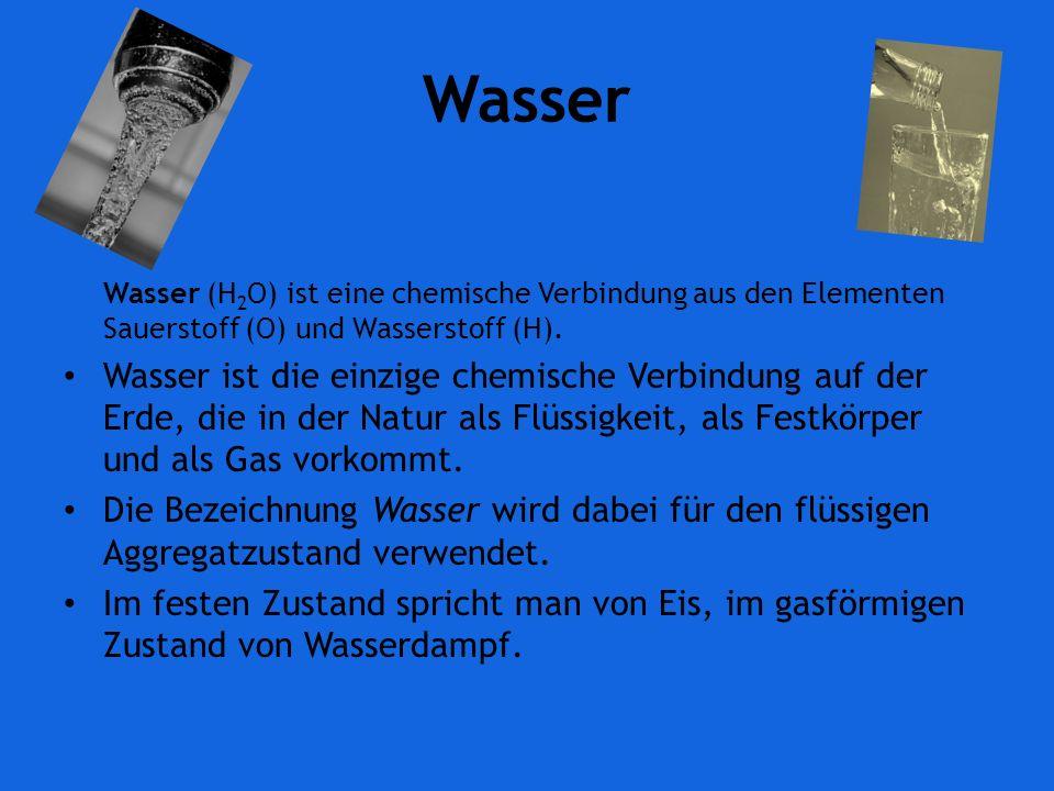 Wasser Wasser (H 2 O) ist eine chemische Verbindung aus den Elementen Sauerstoff (O) und Wasserstoff (H).