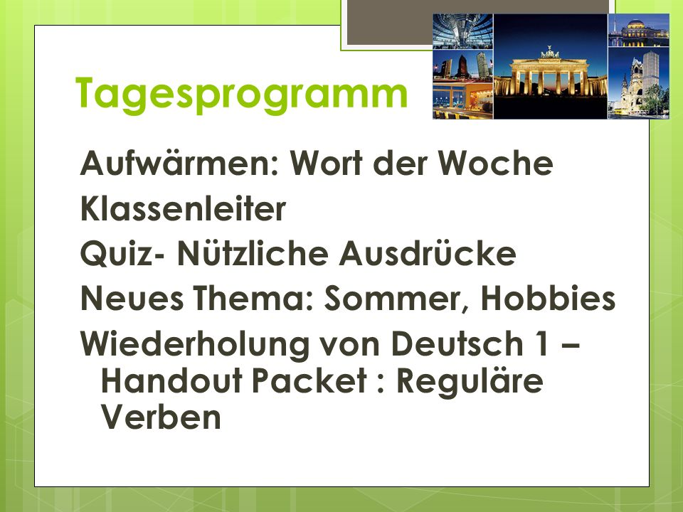 Tagesprogramm Aufwärmen: Wort der Woche Klassenleiter Quiz- Nützliche Ausdrücke Neues Thema: Sommer, Hobbies Wiederholung von Deutsch 1 – Handout Packet : Reguläre Verben