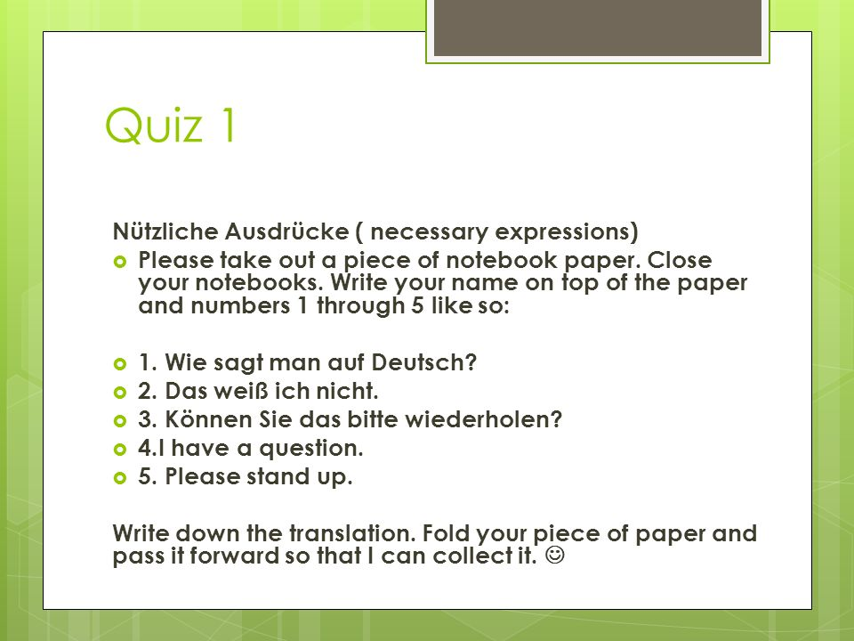 Quiz 1 Nützliche Ausdrücke ( necessary expressions) Please take out a piece of notebook paper.