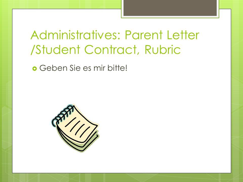 Administratives: Parent Letter /Student Contract, Rubric Geben Sie es mir bitte!