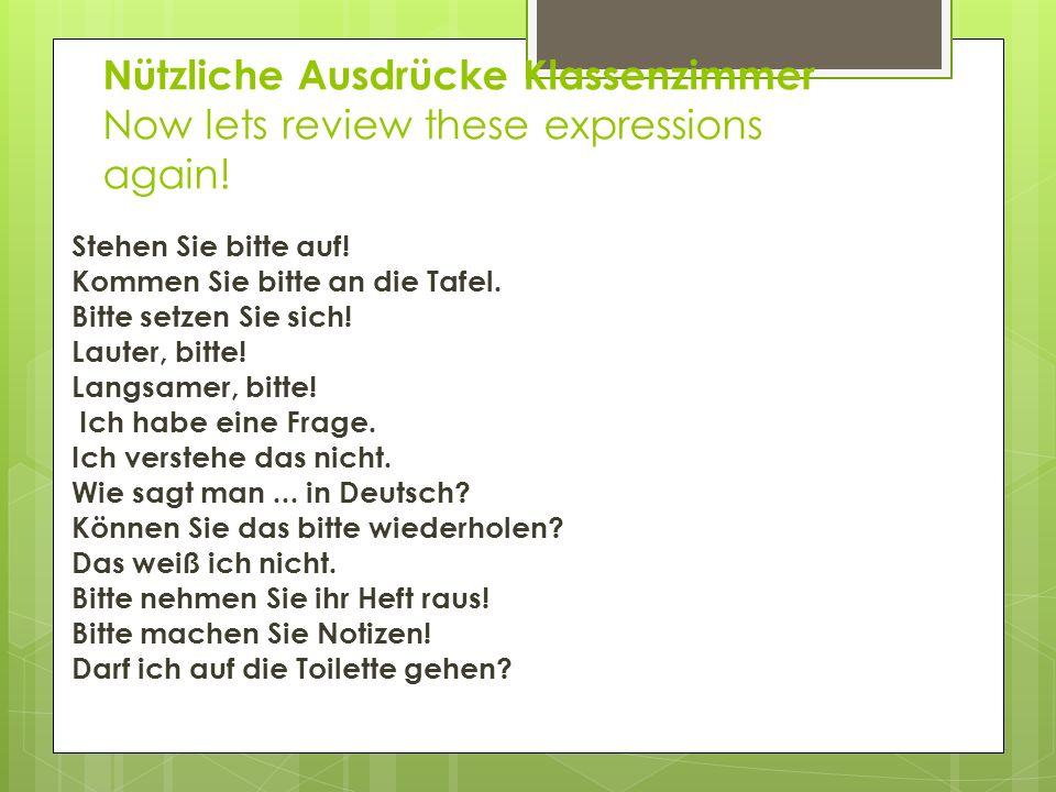 Nützliche Ausdrücke Klassenzimmer Now lets review these expressions again! Stehen Sie bitte auf! Kommen Sie bitte an die Tafel. Bitte setzen Sie sich!