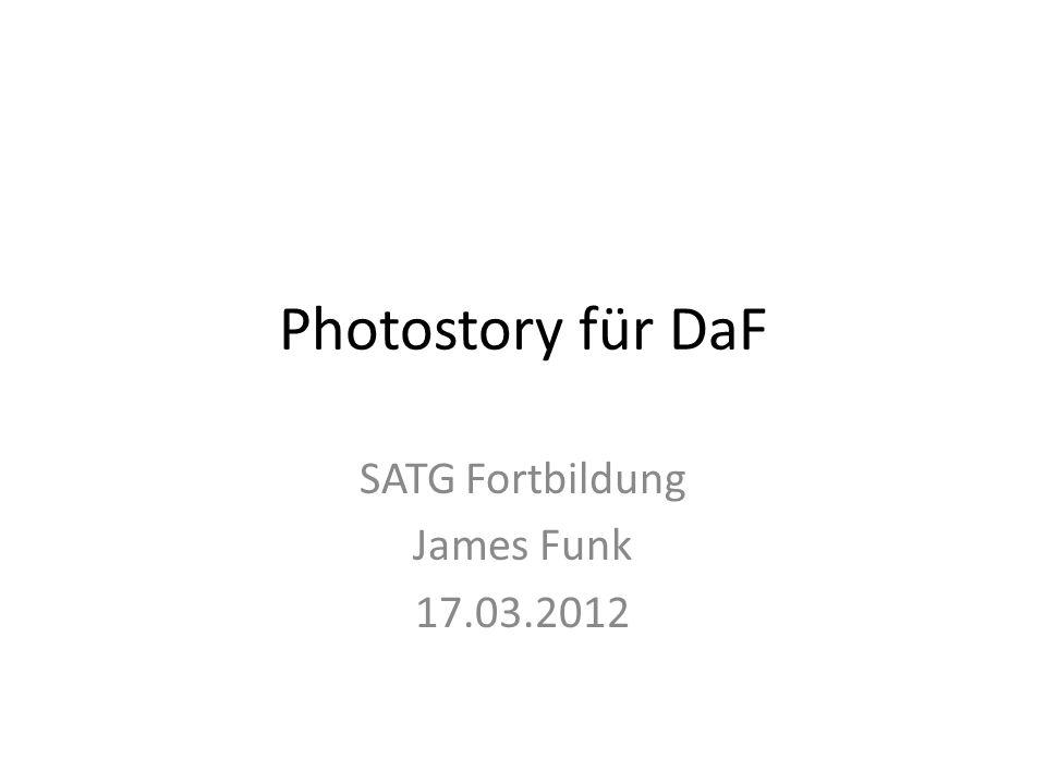 Photostory für DaF SATG Fortbildung James Funk 17.03.2012