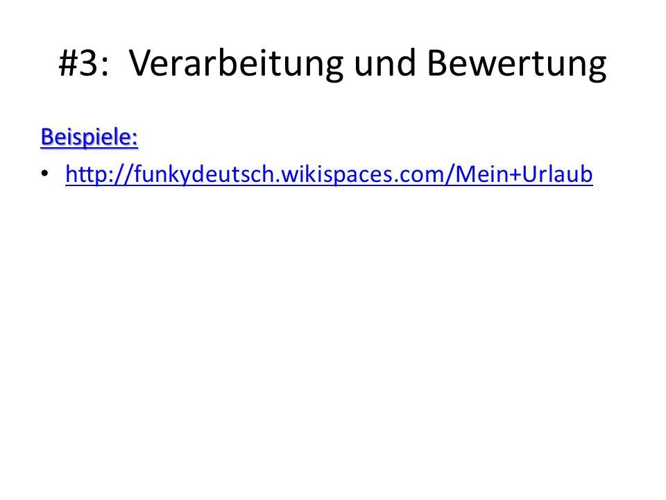 #3: Verarbeitung und Bewertung Beispiele: http://funkydeutsch.wikispaces.com/Mein+Urlaub
