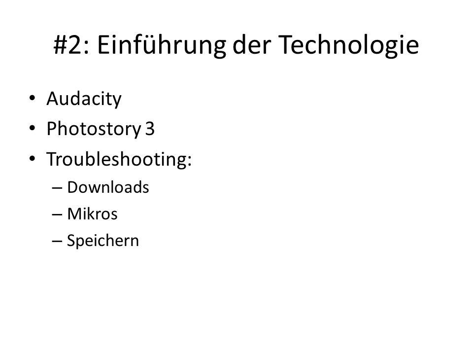 #2: Einführung der Technologie Audacity Photostory 3 Troubleshooting: – Downloads – Mikros – Speichern