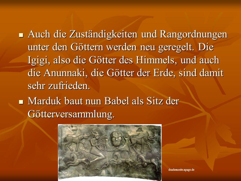 Auch die Zuständigkeiten und Rangordnungen unter den Göttern werden neu geregelt. Die Igigi, also die Götter des Himmels, und auch die Anunnaki, die G