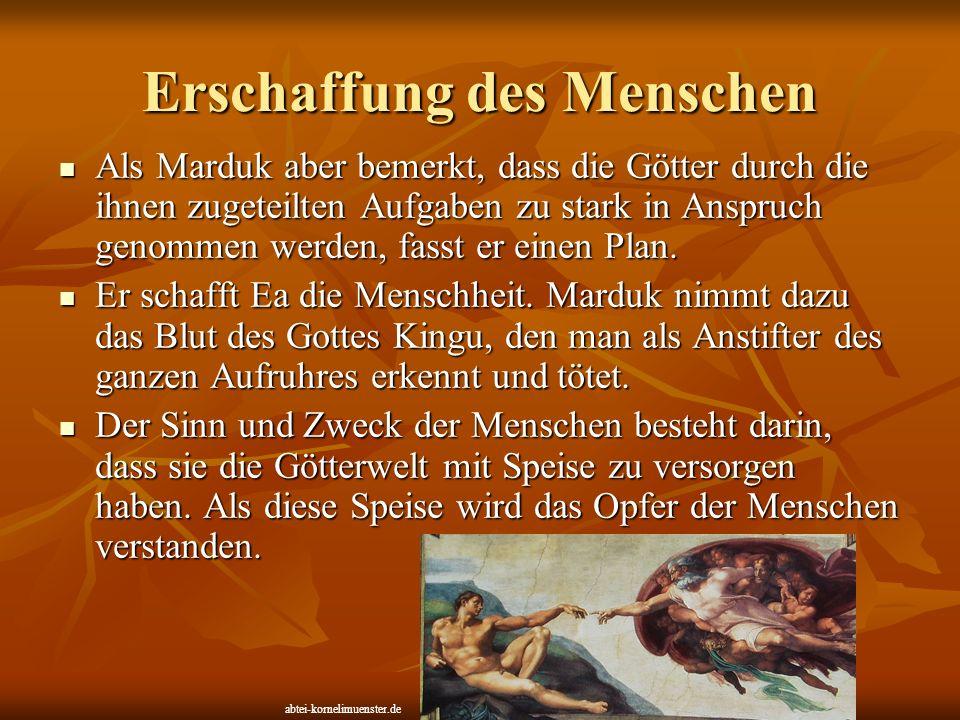 Erschaffung des Menschen Als Marduk aber bemerkt, dass die Götter durch die ihnen zugeteilten Aufgaben zu stark in Anspruch genommen werden, fasst er