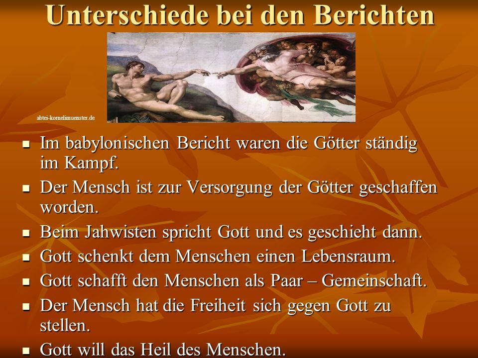 Unterschiede bei den Berichten Im babylonischen Bericht waren die Götter ständig im Kampf. Im babylonischen Bericht waren die Götter ständig im Kampf.