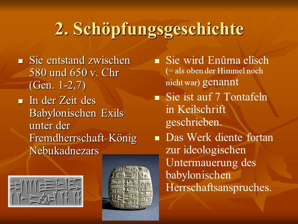 2. Schöpfungsgeschichte Sie entstand zwischen 580 und 650 v. Chr (Gen. 1-2,7) Sie entstand zwischen 580 und 650 v. Chr (Gen. 1-2,7) In der Zeit des Ba