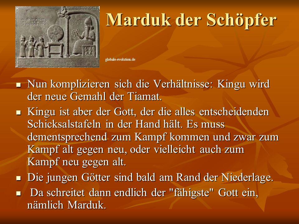 Marduk der Schöpfer Marduk der Schöpfer Nun komplizieren sich die Verhältnisse: Kingu wird der neue Gemahl der Tiamat. Nun komplizieren sich die Verhä