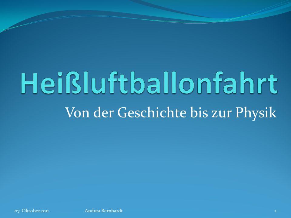 Von der Geschichte bis zur Physik 07. Oktober 2011Andrea Bernhardt1