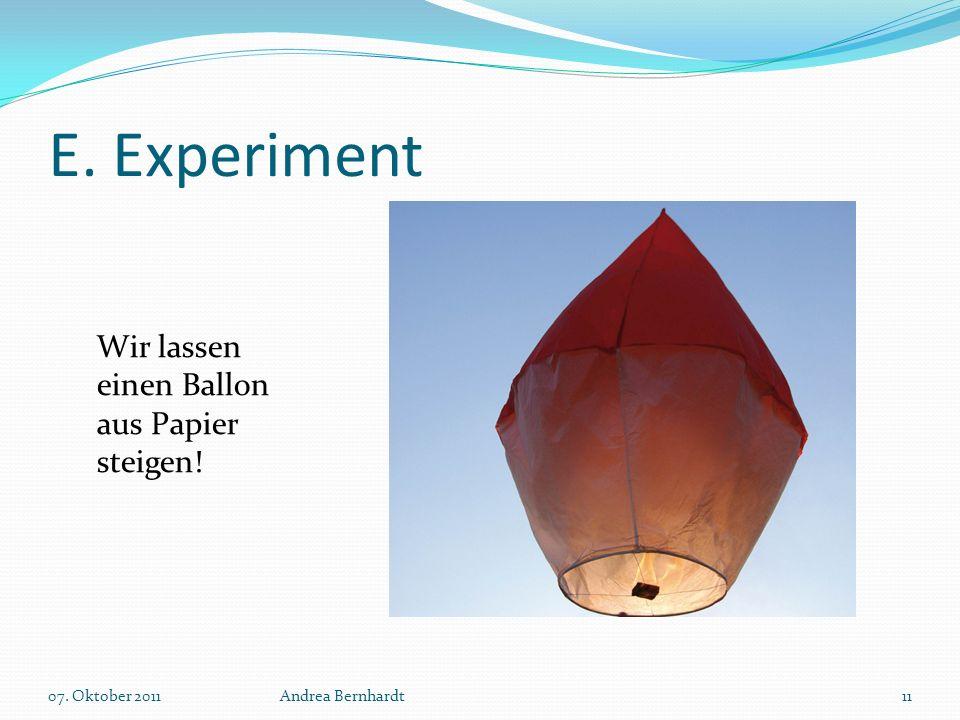 E. Experiment 07. Oktober 2011Andrea Bernhardt11 Wir lassen einen Ballon aus Papier steigen!