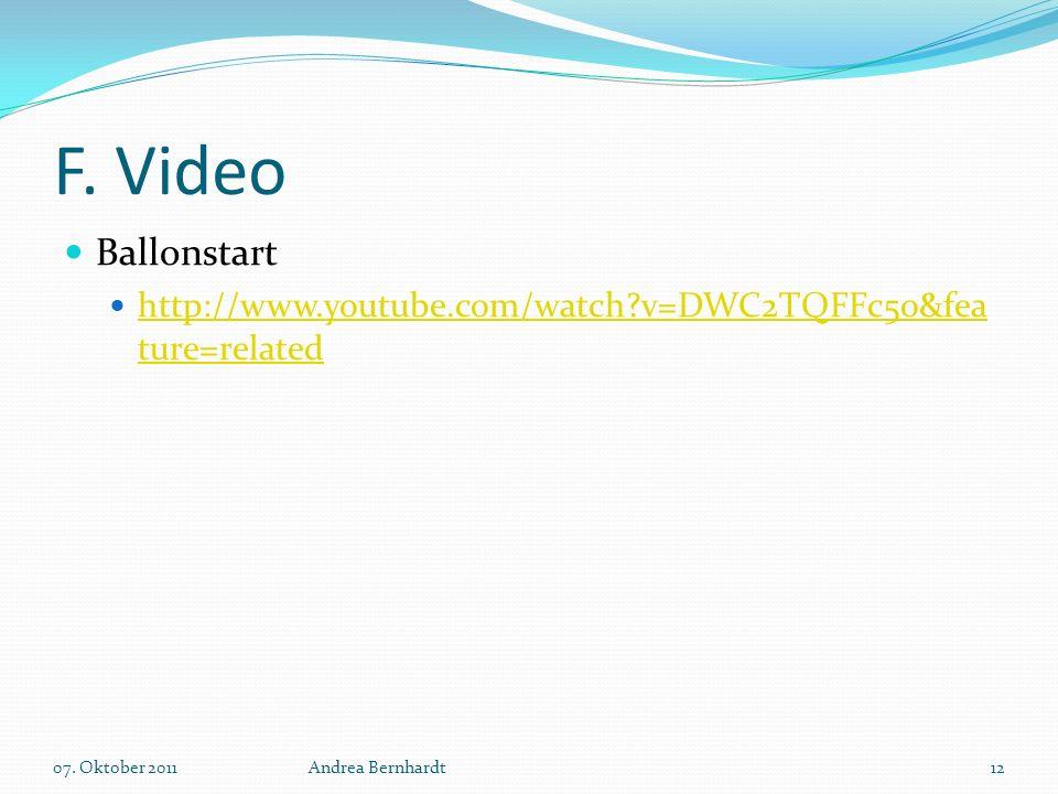 F. Video Ballonstart http://www.youtube.com/watch?v=DWC2TQFFc5o&fea ture=related http://www.youtube.com/watch?v=DWC2TQFFc5o&fea ture=related 07. Oktob