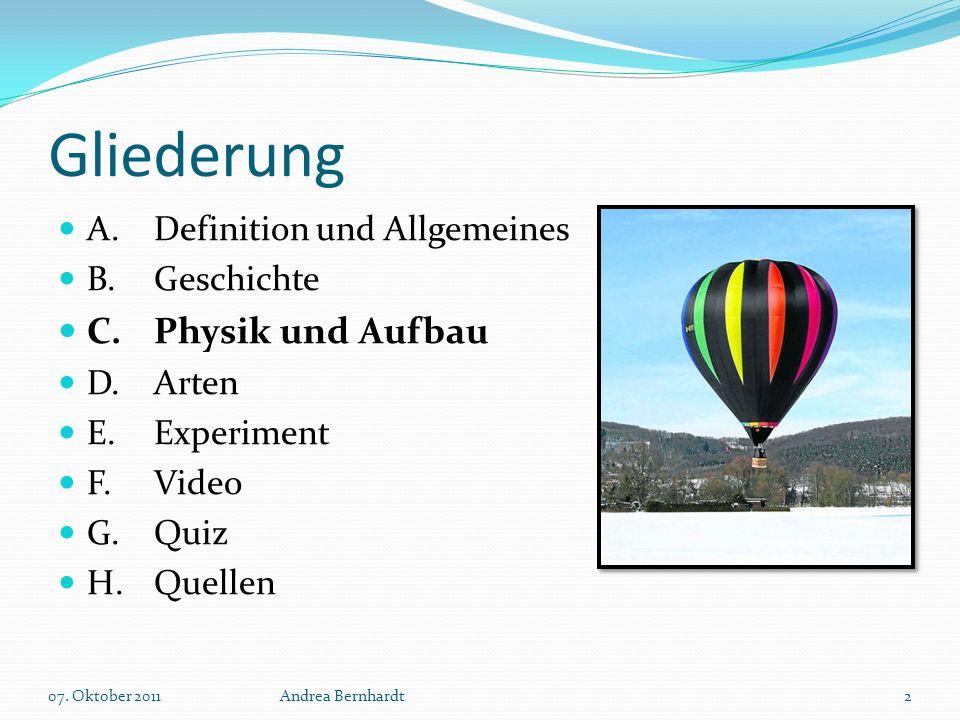 Gliederung A.Definition und Allgemeines B.Geschichte C.Physik und Aufbau D.Arten E.Experiment F.Video G.Quiz H.Quellen 07. Oktober 2011Andrea Bernhard