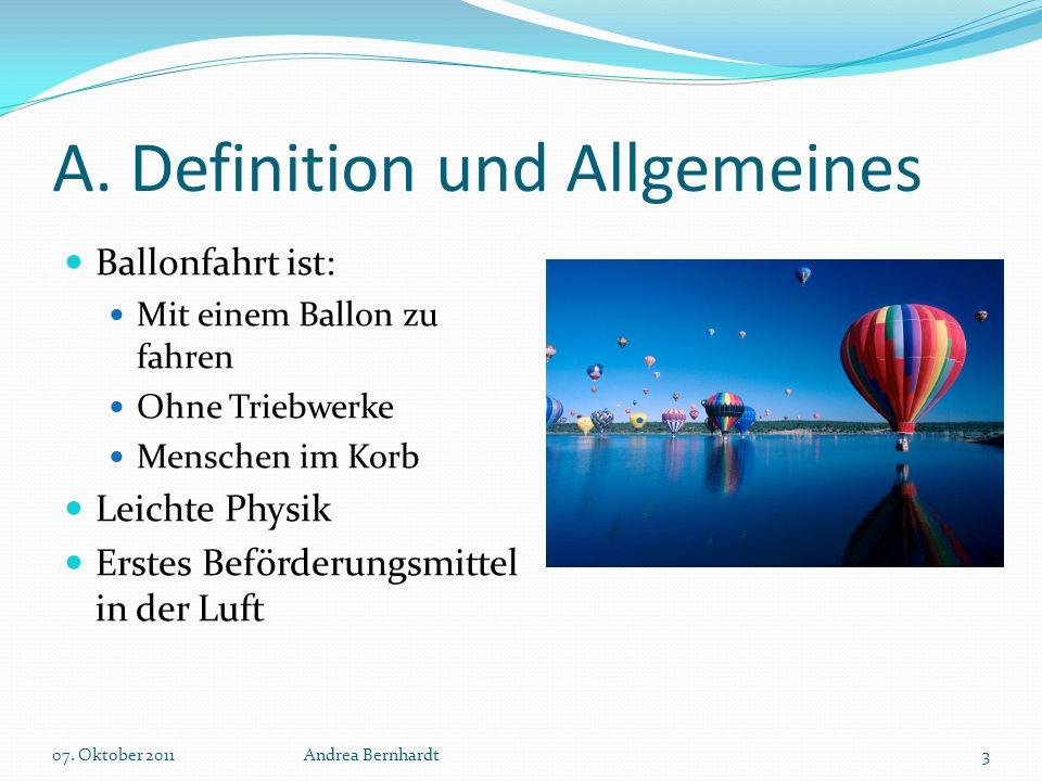 A. Definition und Allgemeines Ballonfahrt ist: Mit einem Ballon zu fahren Ohne Triebwerke Menschen im Korb Leichte Physik Erstes Beförderungsmittel in