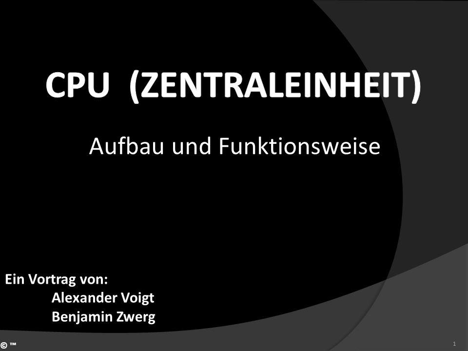 Aufbau und Funktionsweise © 1 Ein Vortrag von: Alexander Voigt Benjamin Zwerg
