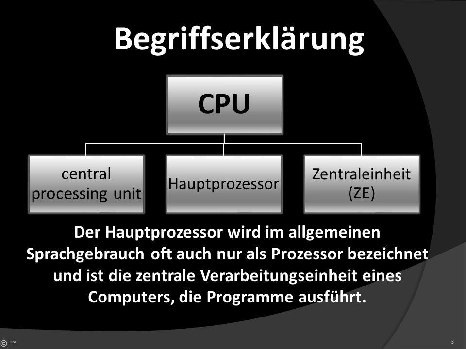 © 3 CPU central processing unit Hauptprozessor Zentraleinheit (ZE) Der Hauptprozessor wird im allgemeinen Sprachgebrauch oft auch nur als Prozessor be