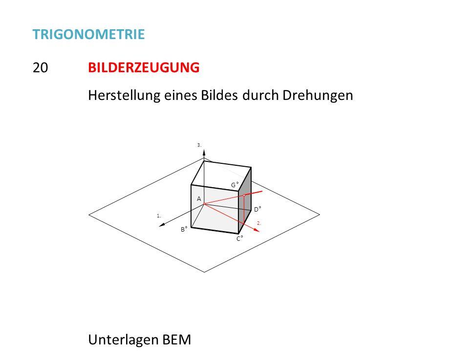 C° D° B° G° 1. 2. 3.3. A 20 TRIGONOMETRIE BILDERZEUGUNG Unterlagen BEM Herstellung eines Bildes durch Drehungen