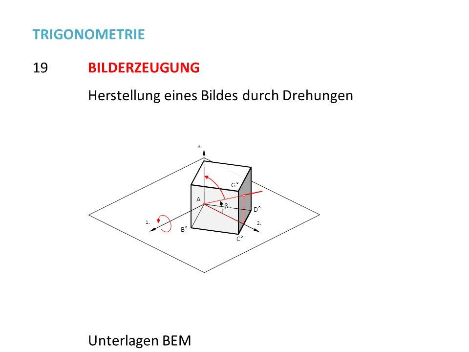 3.3. C° D° B° G° 1. 2. A 19 TRIGONOMETRIE BILDERZEUGUNG Unterlagen BEM Herstellung eines Bildes durch Drehungen