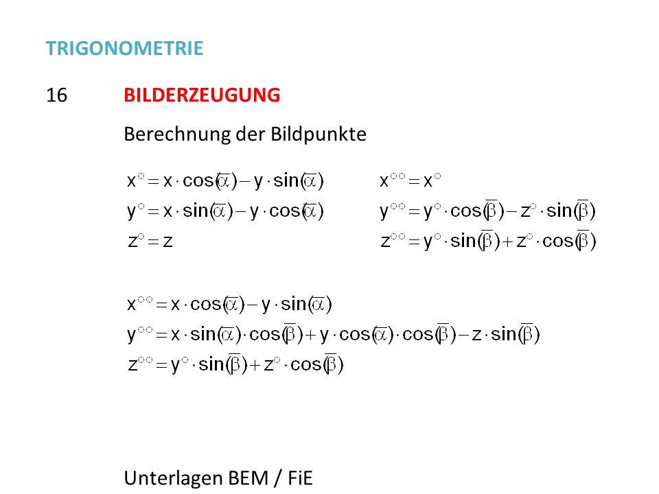 16 TRIGONOMETRIE BILDERZEUGUNG Berechnung der Bildpunkte Unterlagen BEM / FiE