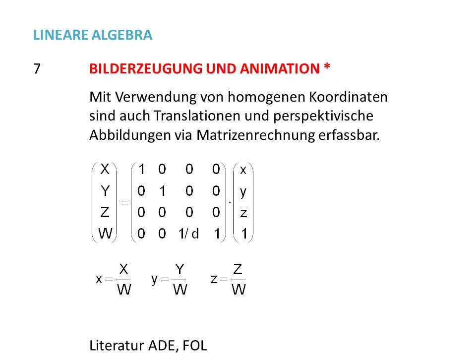 7 LINEARE ALGEBRA BILDERZEUGUNG UND ANIMATION * Literatur ADE, FOL Mit Verwendung von homogenen Koordinaten sind auch Translationen und perspektivisch