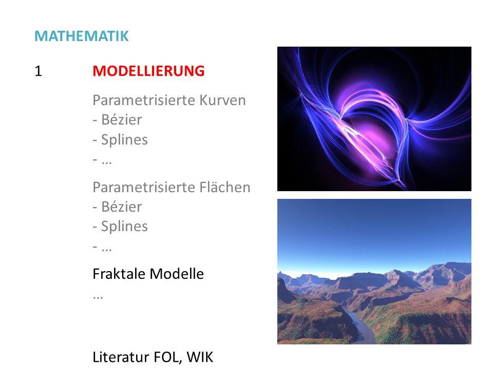 1 MATHEMATIK MODELLIERUNG Parametrisierte Kurven - Bézier - Splines - … Parametrisierte Flächen - Bézier - Splines - … Fraktale Modelle … Literatur FO