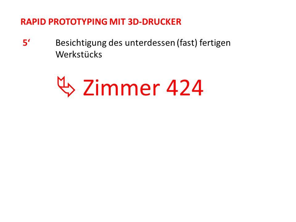 RAPID PROTOTYPING MIT 3D-DRUCKER 5Besichtigung des unterdessen (fast) fertigen Werkstücks Zimmer 424