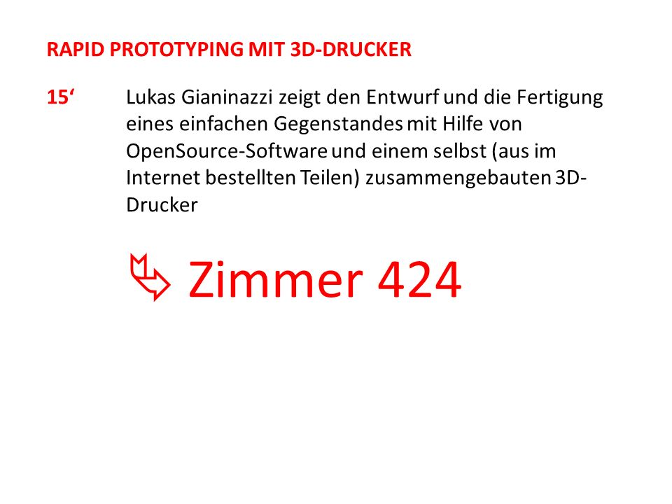 RAPID PROTOTYPING MIT 3D-DRUCKER Lukas Gianinazzi zeigt den Entwurf und die Fertigung eines einfachen Gegenstandes mit Hilfe von OpenSource-Software u