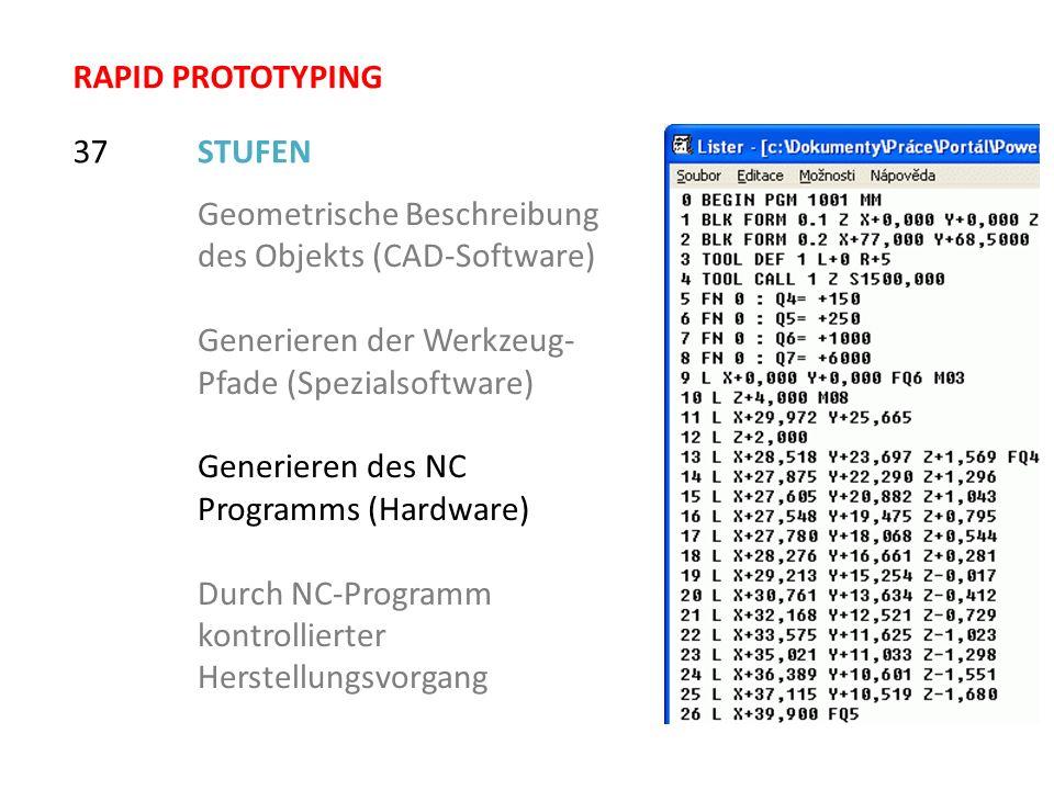 STUFEN37 Geometrische Beschreibung des Objekts (CAD-Software) Generieren der Werkzeug- Pfade (Spezialsoftware) Generieren des NC Programms (Hardware)