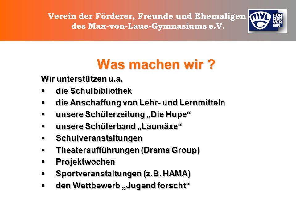 Verein der Förderer, Freunde und Ehemaligen des Max-von-Laue-Gymnasiums e.V. Wer sind wir ? Der Förderverein ist ein Zusammenschluss von Personen, den