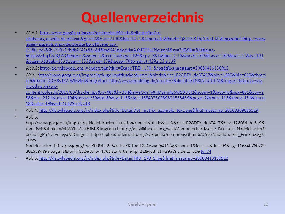 Quellenverzeichnis Abb.1: http://www.google.at/imgres?q=drucker&hl=de&client=firefox- a&rls=org.mozilla:de:official&gbv=2&biw=2100&bih=1075&tbm=isch&t